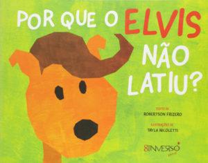 Capa de Livro: Por que o Elvis Não Latiu?